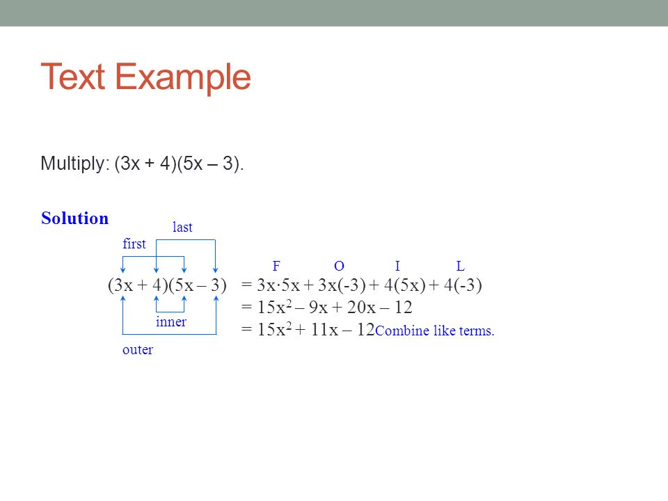 Text Example Multiply: (3x + 4)(5x – 3). Solution