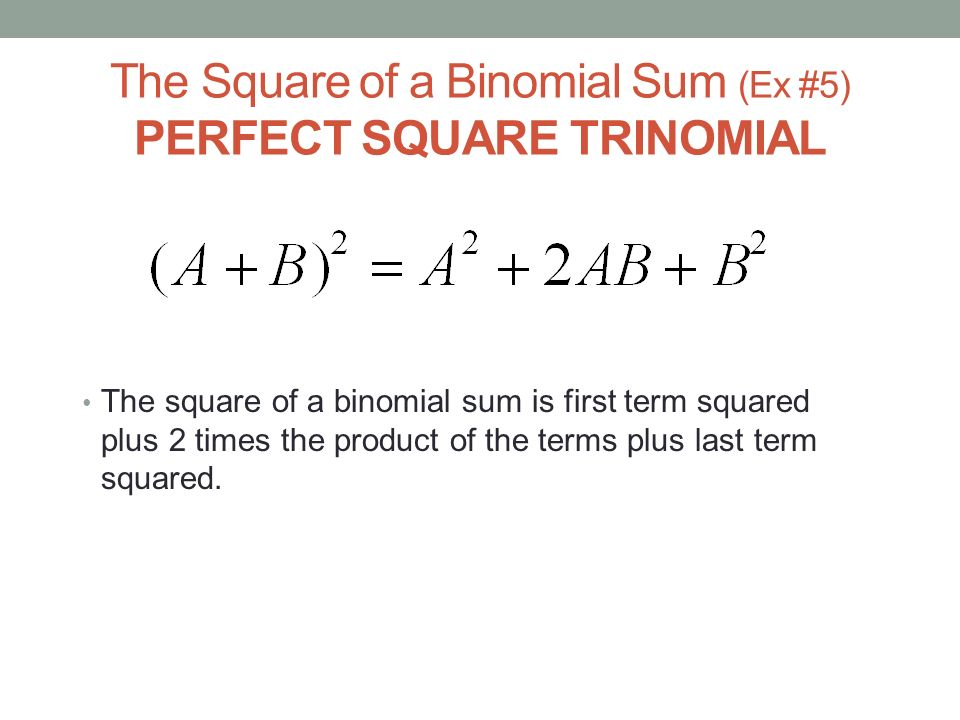 The Square of a Binomial Sum (Ex #5) PERFECT SQUARE TRINOMIAL