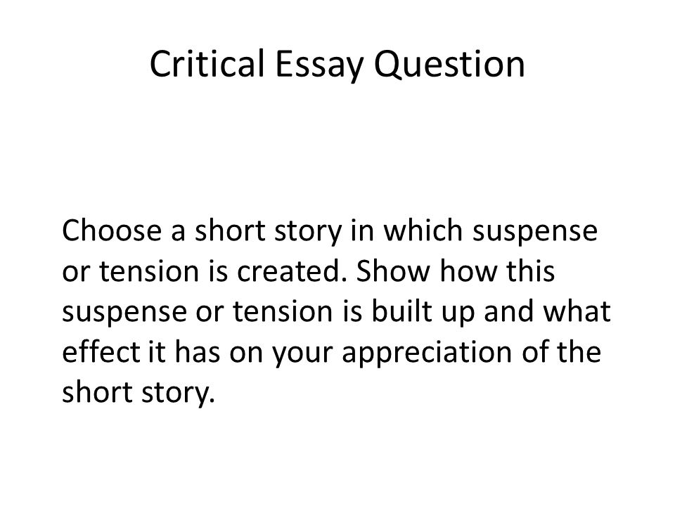 critical essay writing ppt video online  4 critical essay question choose a short story in which suspense or tension is created show how this suspense or tension is built up and what effect it has