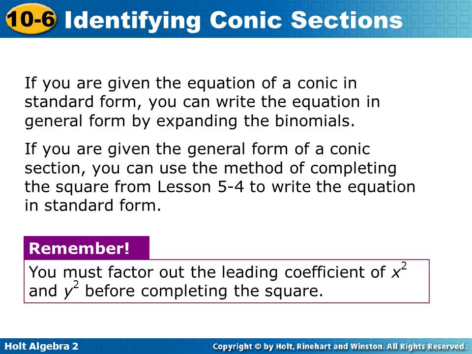If you are given the equation of a conic in standard form, you can write the equation in general form by expanding the binomials.