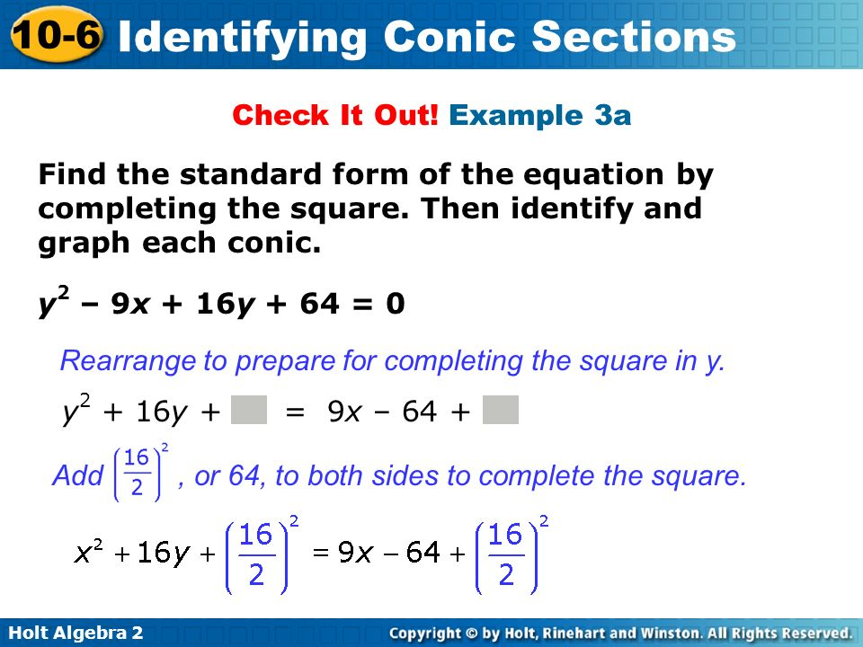 Check It Out! Example 3a Find the standard form of the equation by completing the square. Then identify and graph each conic.