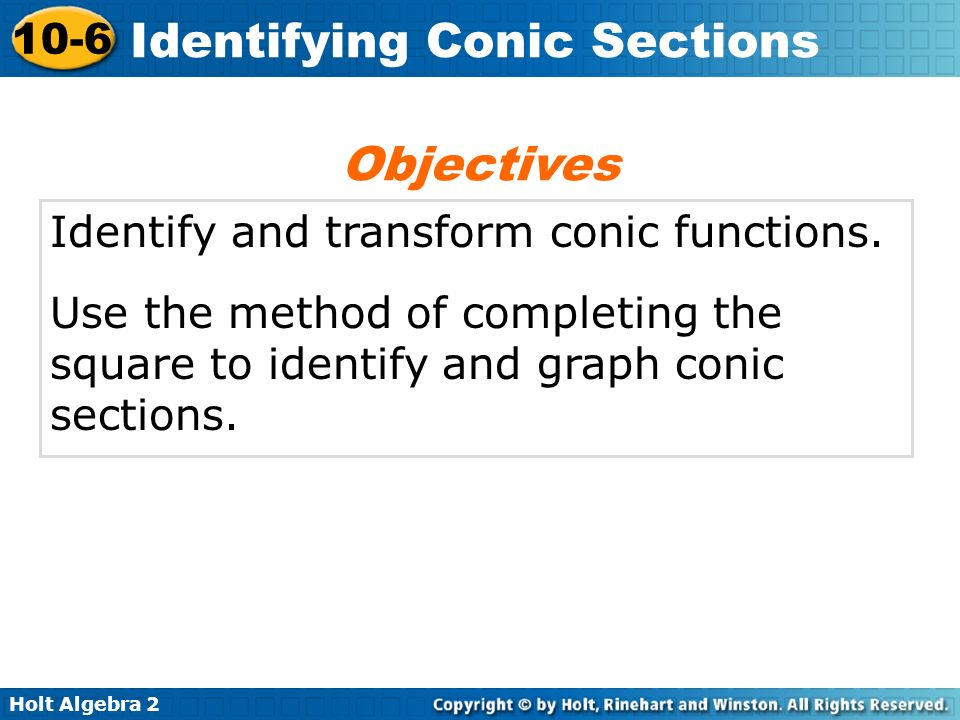 Objectives Identify and transform conic functions.