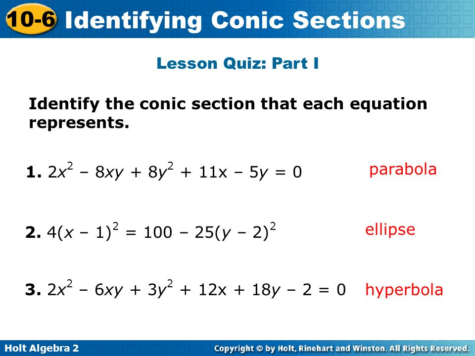 Lesson Quiz: Part I Identify the conic section that each equation represents. parabola. 1. 2x2 – 8xy + 8y2 + 11x – 5y = 0.