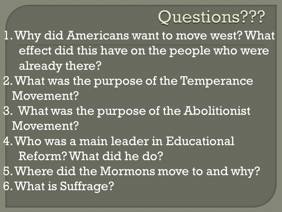 Questions 1. Why did Americans want to move west What effect did this have on the people who were already there