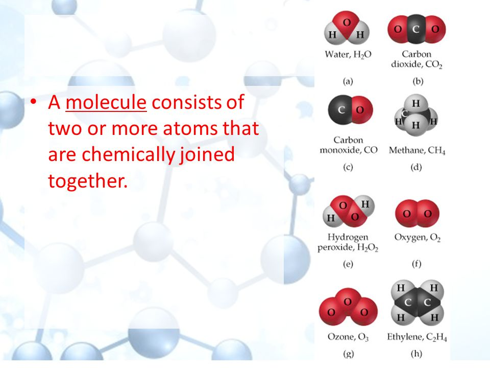 A molecule consists of two or more atoms that are chemically joined together.