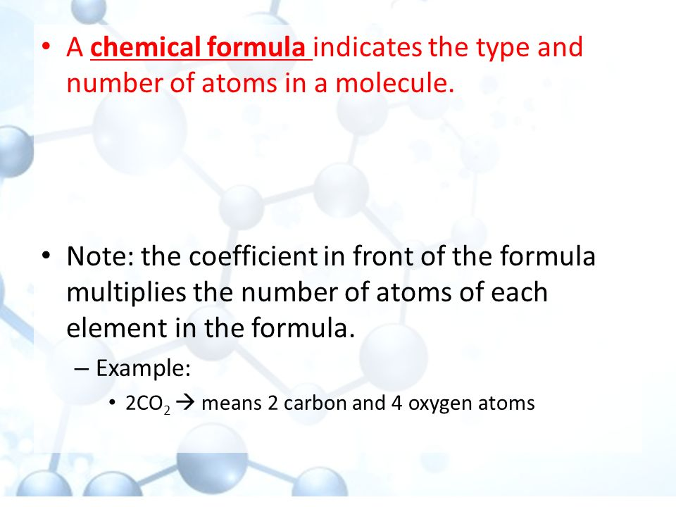 A chemical formula indicates the type and number of atoms in a molecule.