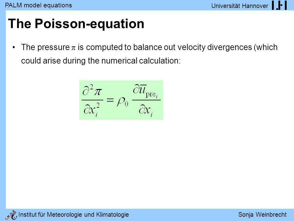 The Poisson-equation The pressure π is computed to balance out velocity divergences (which could arise during the numerical calculation: