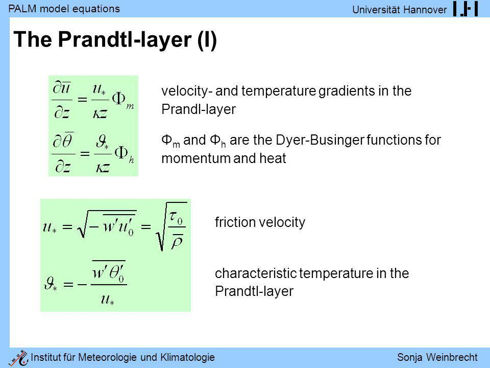 The Prandtl-layer (I) velocity- and temperature gradients in the Prandl-layer. Φm and Φh are the Dyer-Businger functions for momentum and heat.