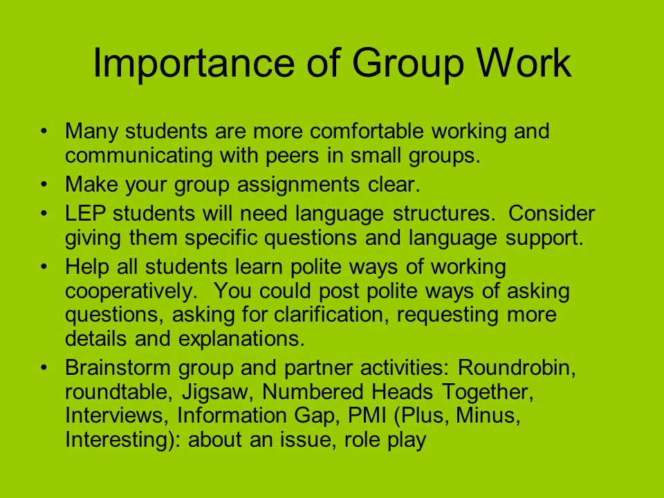importance of group work Both pair work and group work have a place in esl classesusing a variety of seating arrangements and groupings of students is important as it allows learners to.