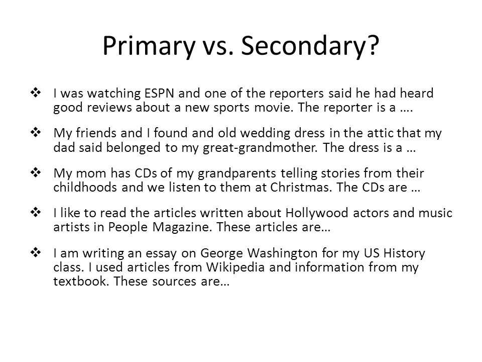 primary source essay example For example, if stopped at a stop sign, you witness a fender bender occur across the street, you are a primary source of information for that accident primary sources are original objects or documents, the raw materials.