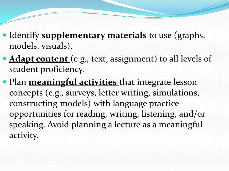 Identify supplementary materials to use (graphs, models, visuals).