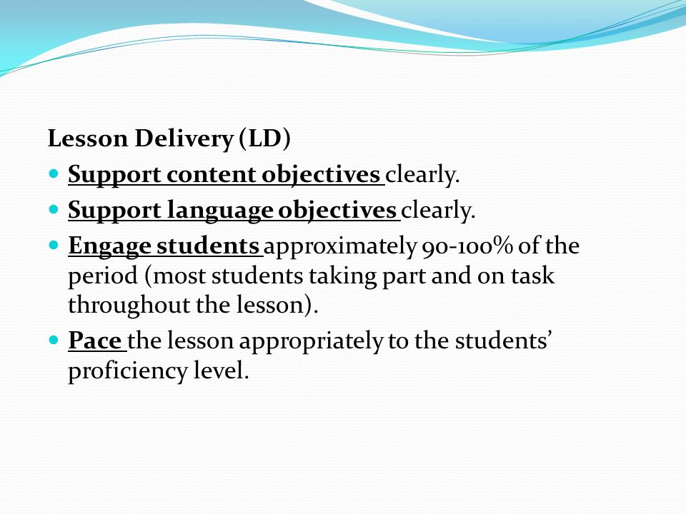 Lesson Delivery (LD) Support content objectives clearly. Support language objectives clearly.