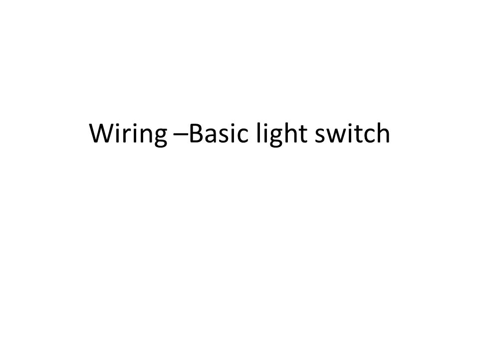 wiring basic light switch ppt video online download household wiring light switches 1 wiring basic light switch