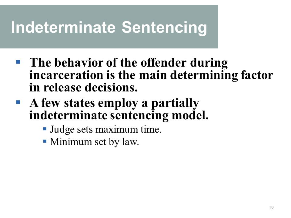 indeterminate structured sentencing Learning objectives after reading this chapter, you should be able to describe the five goals of contemporary criminal sentencing illustrate the difference between indeterminate and structured sentencing.