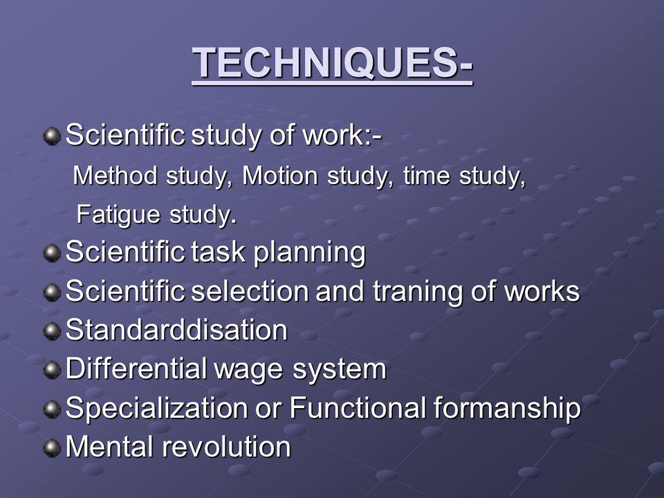 TECHNIQUES- Scientific study of work:-