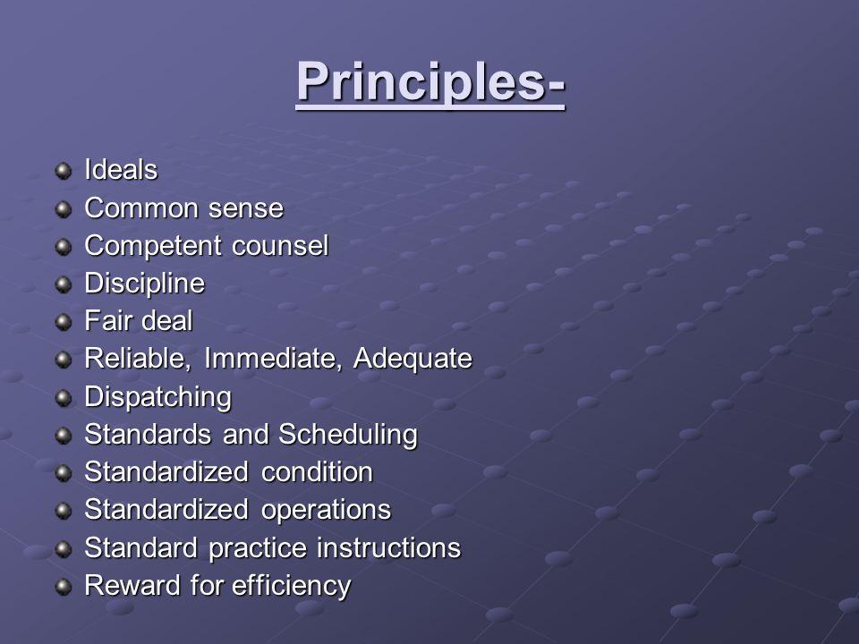 Principles- Ideals Common sense Competent counsel Discipline Fair deal