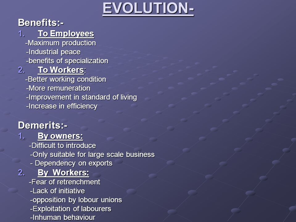 EVOLUTION- Benefits:- Demerits:- To Employees To Workers: By owners:
