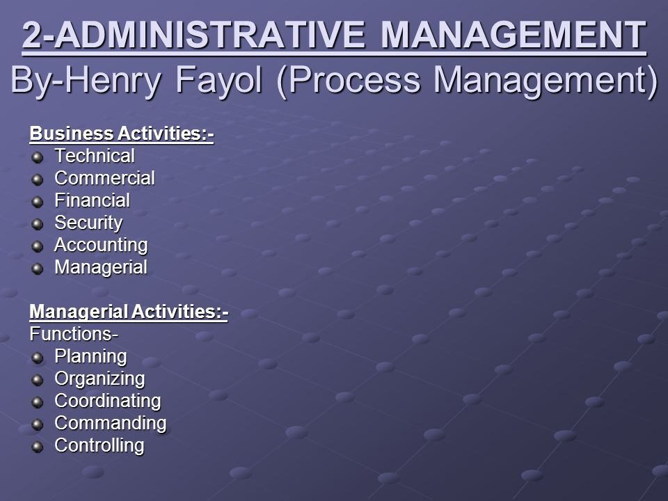 2-ADMINISTRATIVE MANAGEMENT By-Henry Fayol (Process Management)