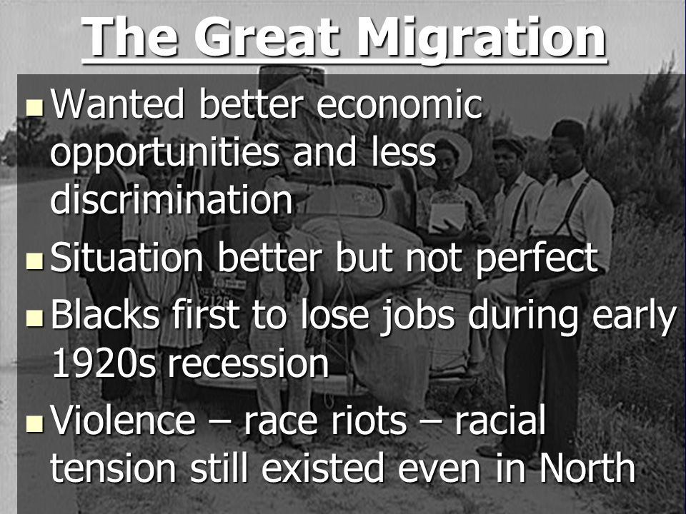 The Great Migration Wanted better economic opportunities and less discrimination. Situation better but not perfect.
