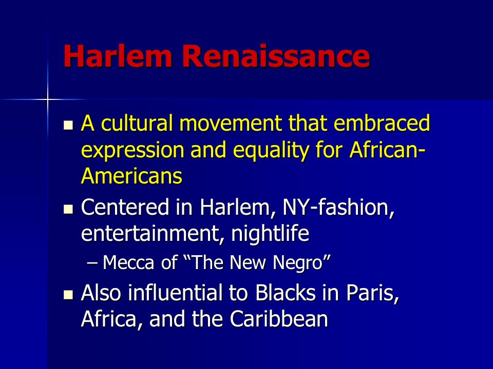 Harlem Renaissance A cultural movement that embraced expression and equality for African-Americans.
