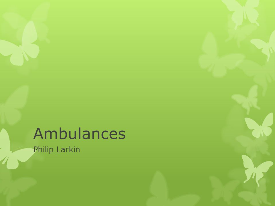 ambulances by larkin Larkin was not a prolific writer and he published just four major collections of his poetry,  impossibility of escaping from disease: ambulances.