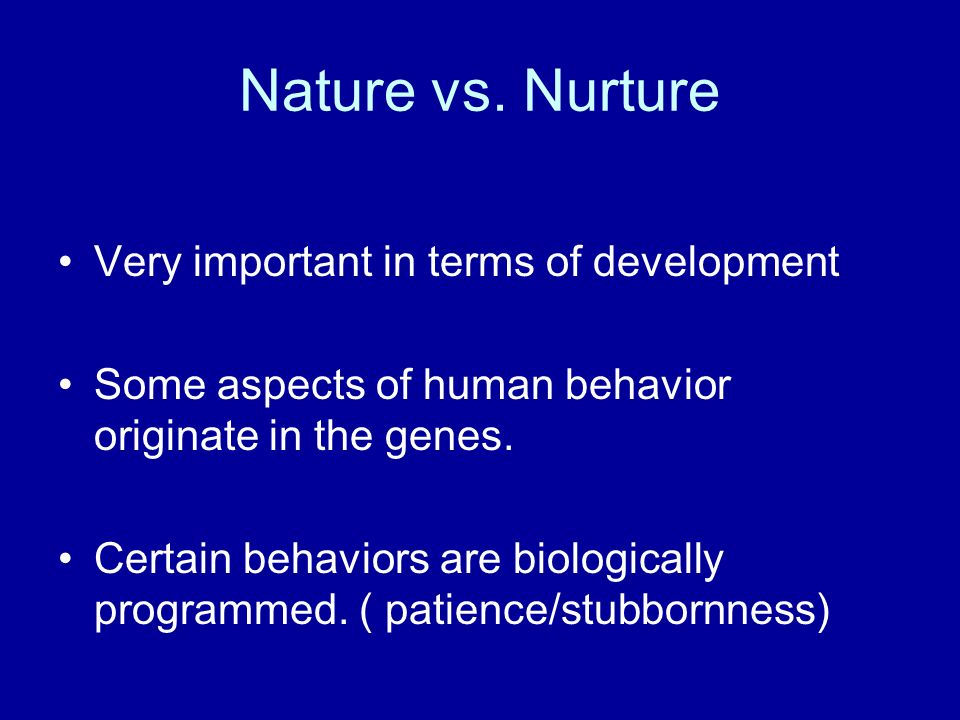 nature is more important than nurture During the early stages of an organism, nurture is more important than nature, where as in later stages nature plays a more important role for example, majority of organisms in mammalia seems to follow that (of course there are exceptions.