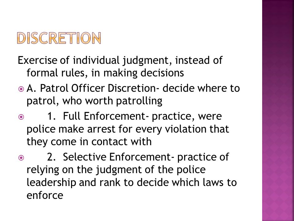 discretion in law enforcement The president's commission on law enforcement and administration of justice and katzenbach 1967 elaborated on the american bar foundation survey by describing the complex web of relationships among these actors for example, while judges can exercise discretion only in cases involving arrested offenders that prosecutors charge with crimes.