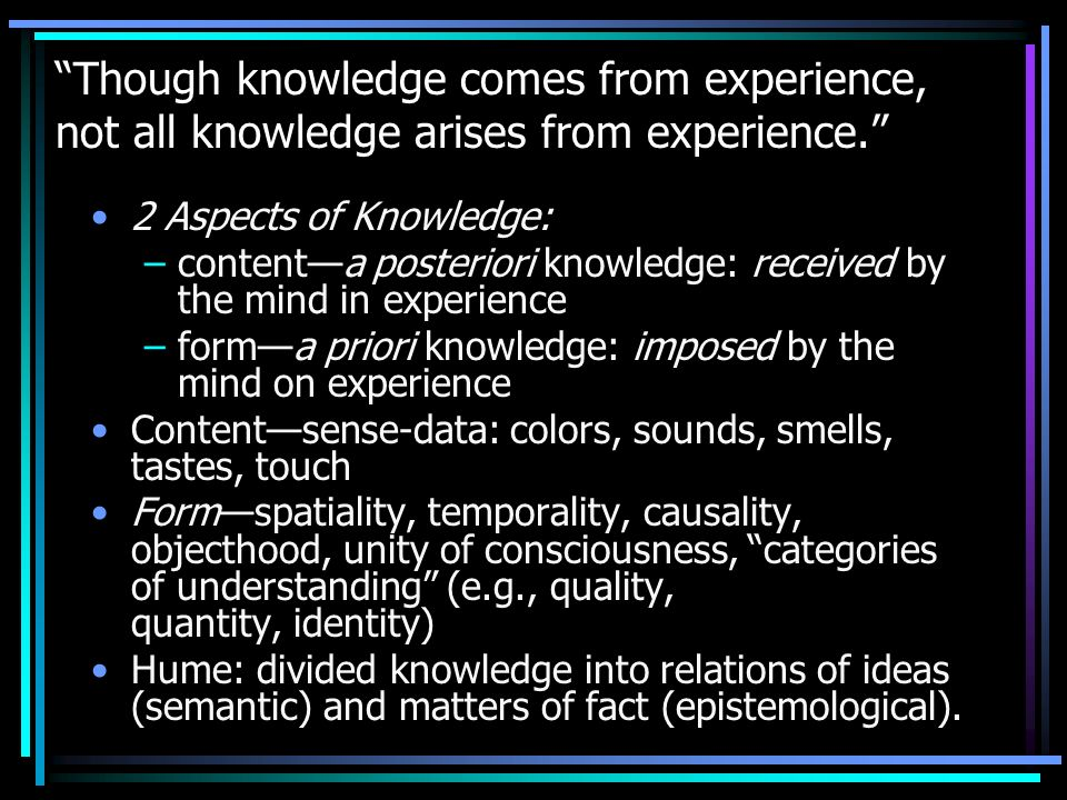 hume believed that all knowledge came from experience David hume and naturalism david hume believed that all knowledge came from experience he also believed that a person's experience's existed only.