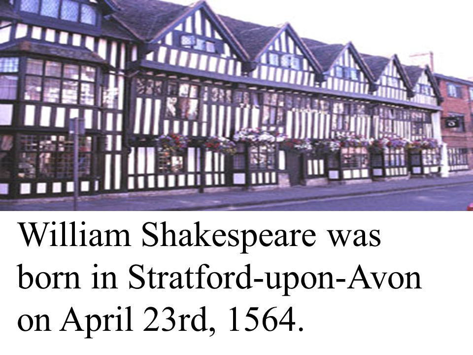 william shakespeare was born in stratfo Shakespeare was born in stratford-upon-avon in england in 1564, the third of eight children to a prominent businessman and official at 18 he married anne hathaway , probably in some hurry, their first child a daughter susanna was born 6 months later.