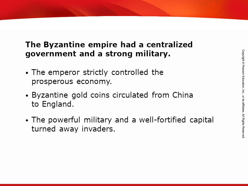 The Byzantine empire had a centralized government and a strong military.