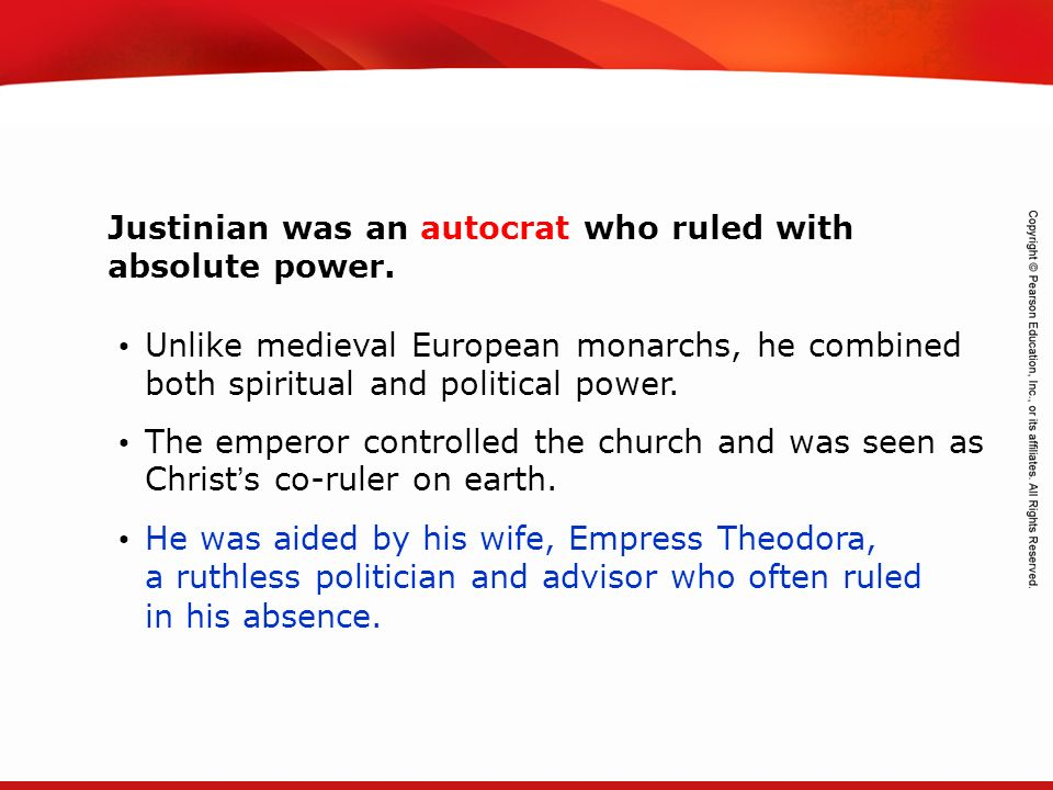 Justinian was an autocrat who ruled with absolute power.