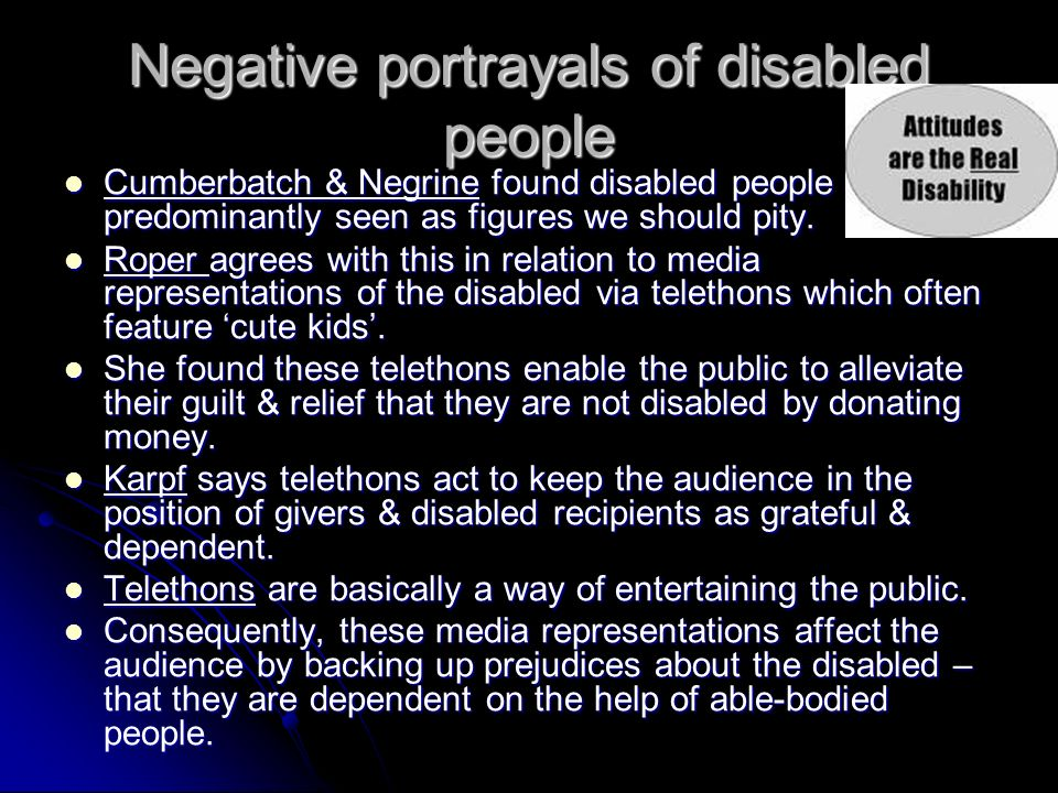 disability and the media The electronic mass media are among the most powerful influences on people's lives today you who work in the media shape our view of the world and of each other.