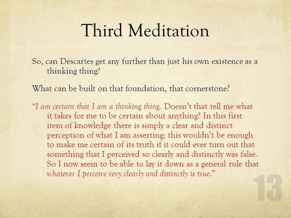 descartes third meditation the existence of Descartes' third meditation • his aim is to offer an argument for the existence of god, based simply on what (after the first two meditations) he knows with certainty.