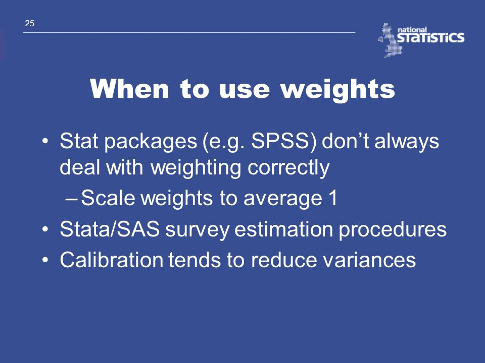 When to use weights Stat packages (e.g. SPSS) don't always deal with weighting correctly. Scale weights to average 1.