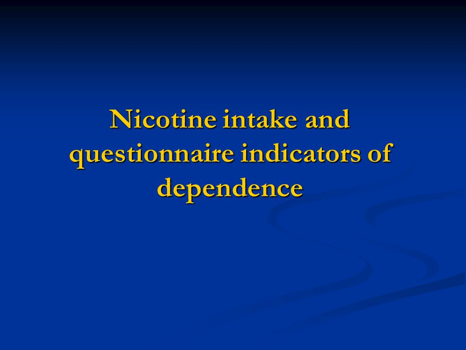 Nicotine intake and questionnaire indicators of dependence