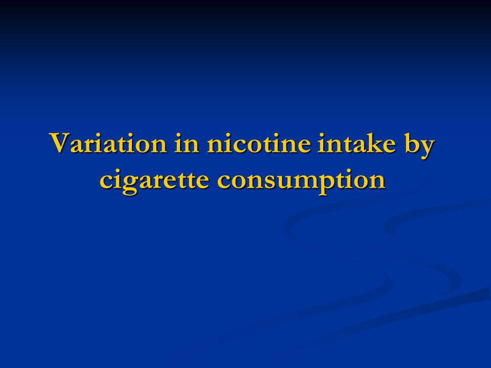 Variation in nicotine intake by cigarette consumption