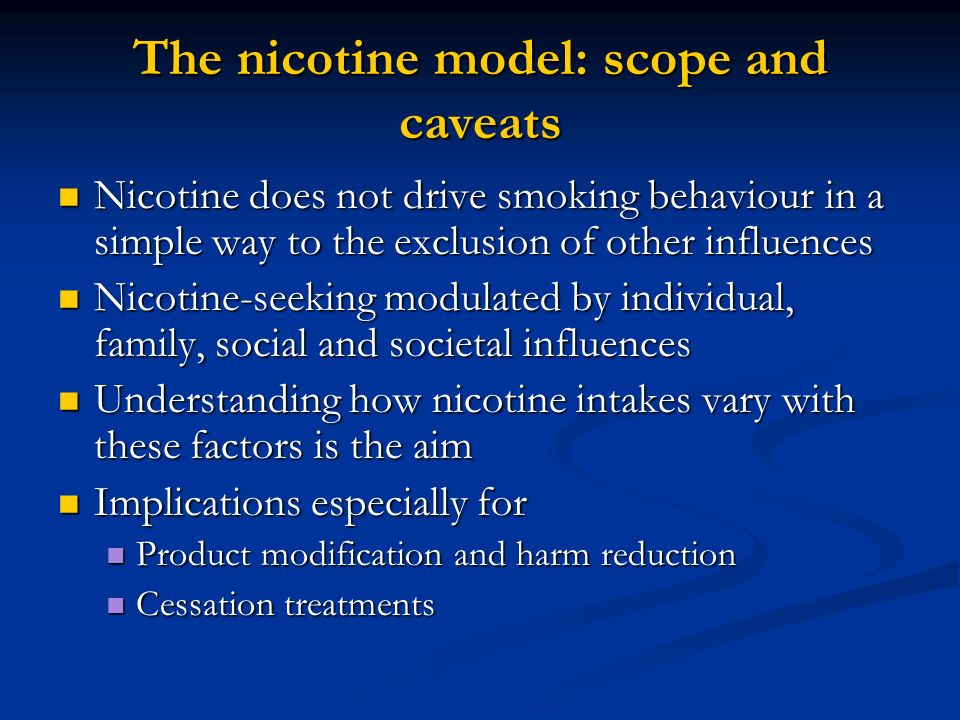 The nicotine model: scope and caveats