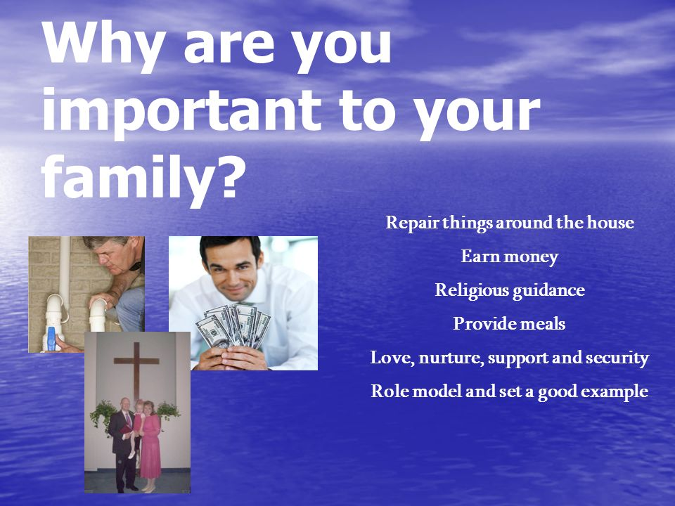Why are you important to your family