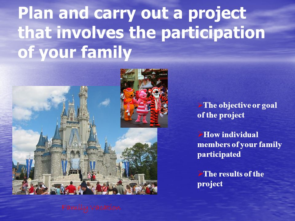 Plan and carry out a project that involves the participation of your family