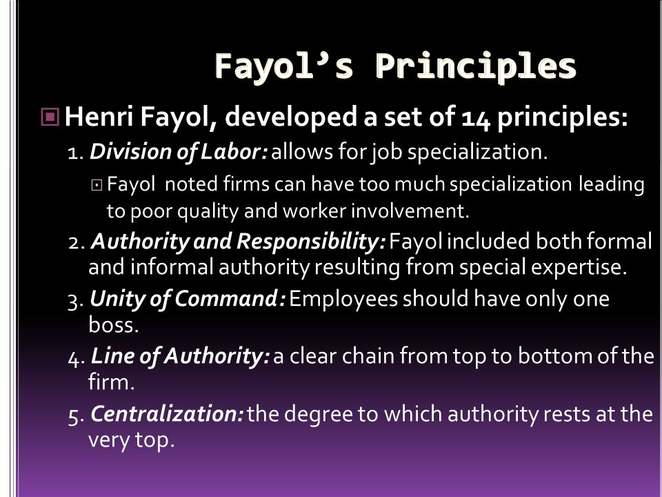 Fayol's Principles Henri Fayol, developed a set of 14 principles: