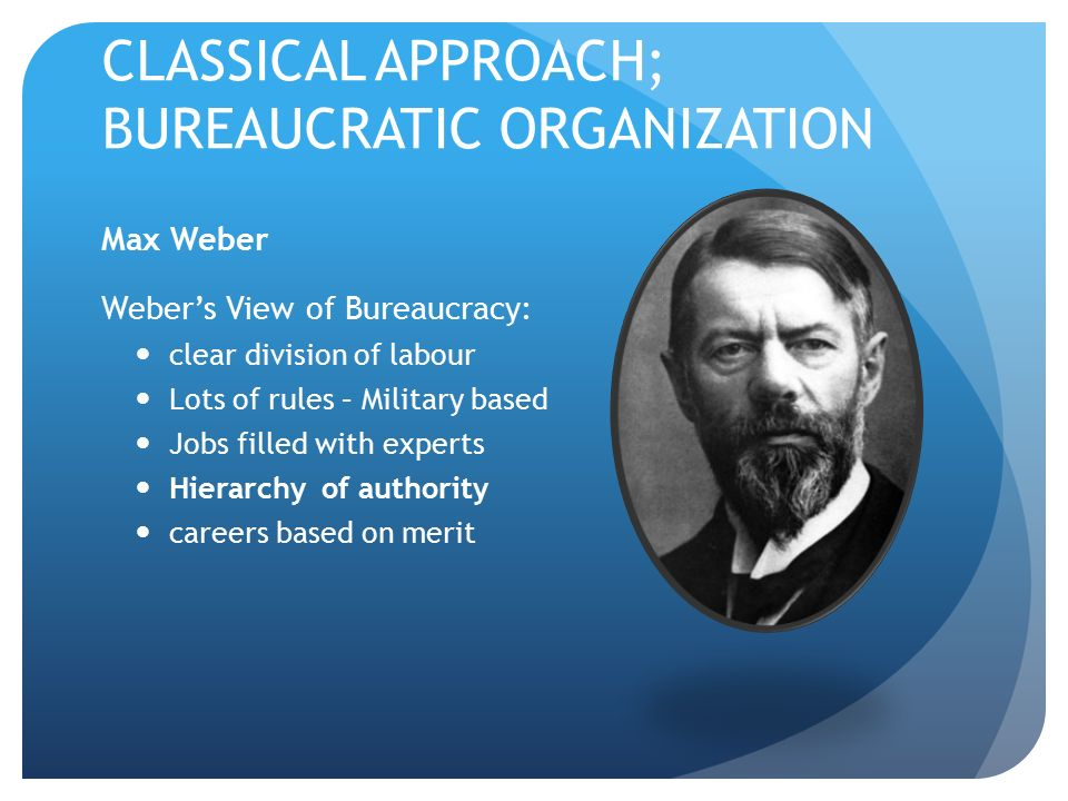 CLASSICAL APPROACH; BUREAUCRATIC ORGANIZATION