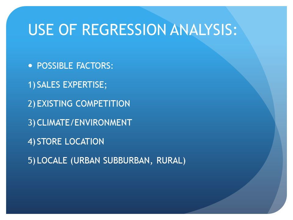 USE OF REGRESSION ANALYSIS: