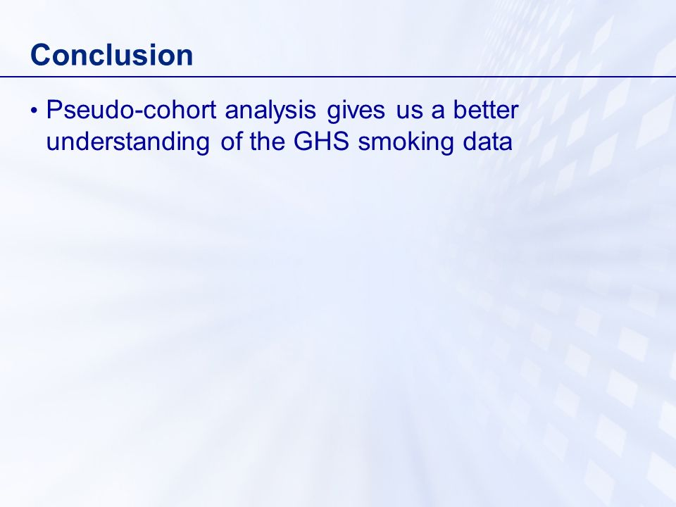 Conclusion Pseudo-cohort analysis gives us a better understanding of the GHS smoking data