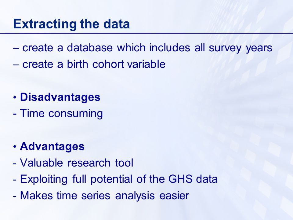 Extracting the data – create a database which includes all survey years. – create a birth cohort variable.