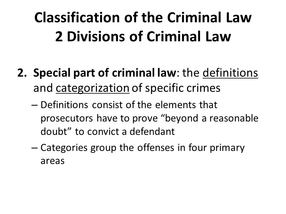 criminal law classification of crimes Articles, and hence the classification of crimes in our statute, has thus far been based on a strictly alphabetical sequence, determined by giving a name to a related group of crimes, or by.