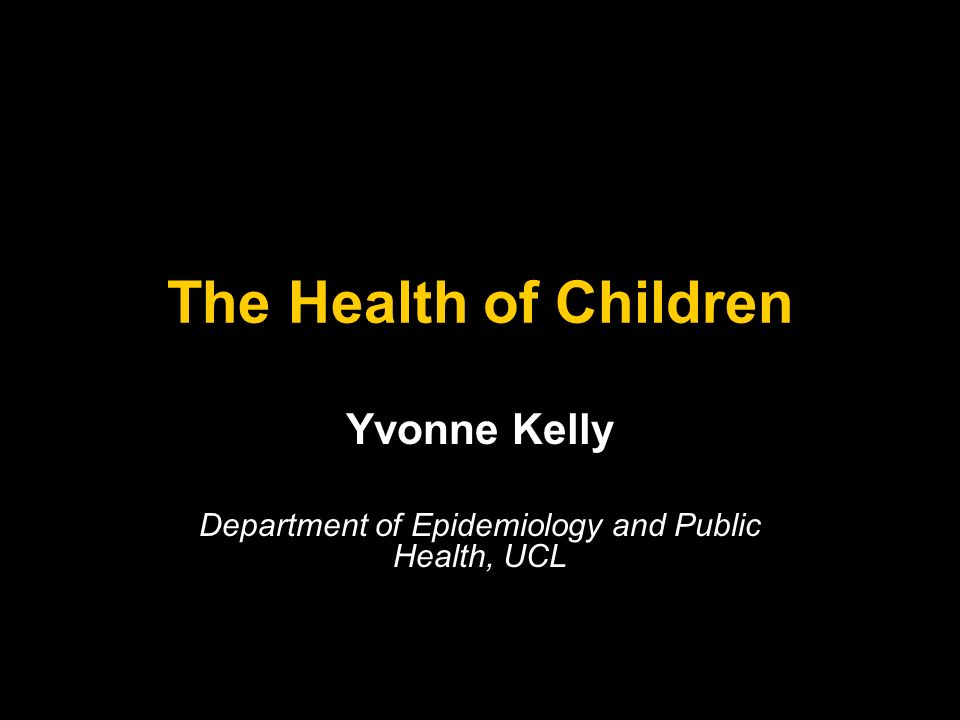 Yvonne Kelly Department of Epidemiology and Public Health, UCL