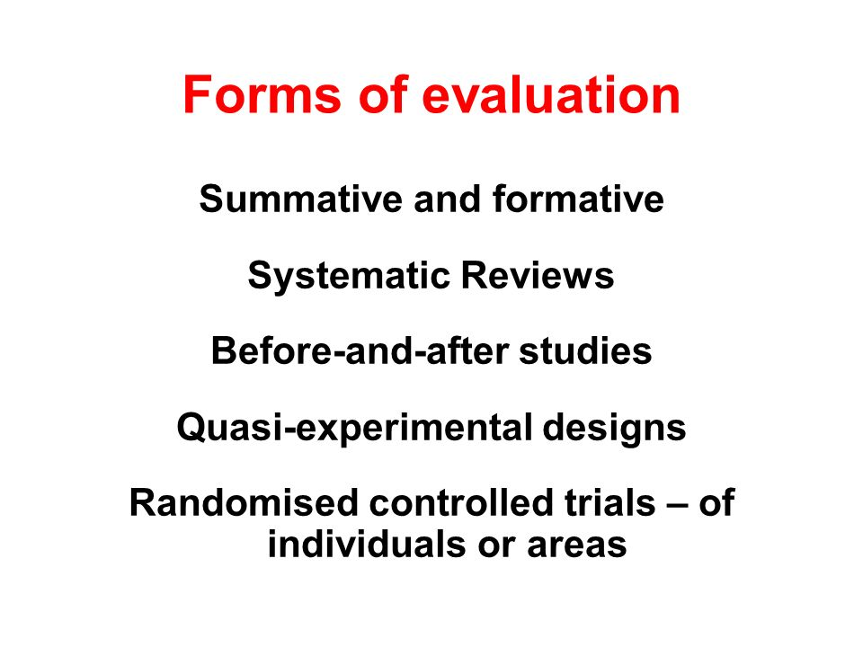 Forms of evaluation Summative and formative Systematic Reviews
