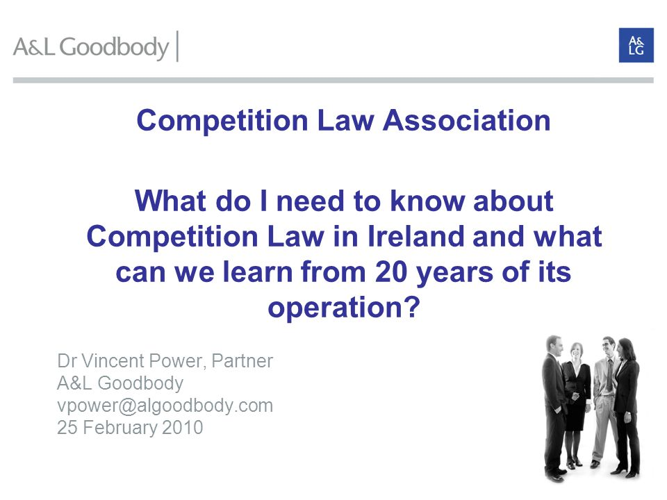 Competition Law Association What do I need to know about Competition Law in Ireland and what can we learn from 20 years of its operation