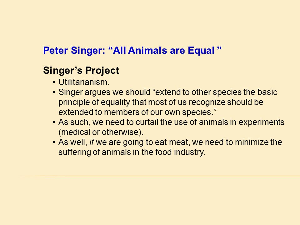 ìall animals are equalî by peter singer essay Animals & ethics 101 ethics (text)book student guidebook real life philosophical counseling.