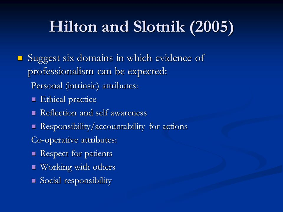 Hilton and Slotnik (2005) Suggest six domains in which evidence of professionalism can be expected: